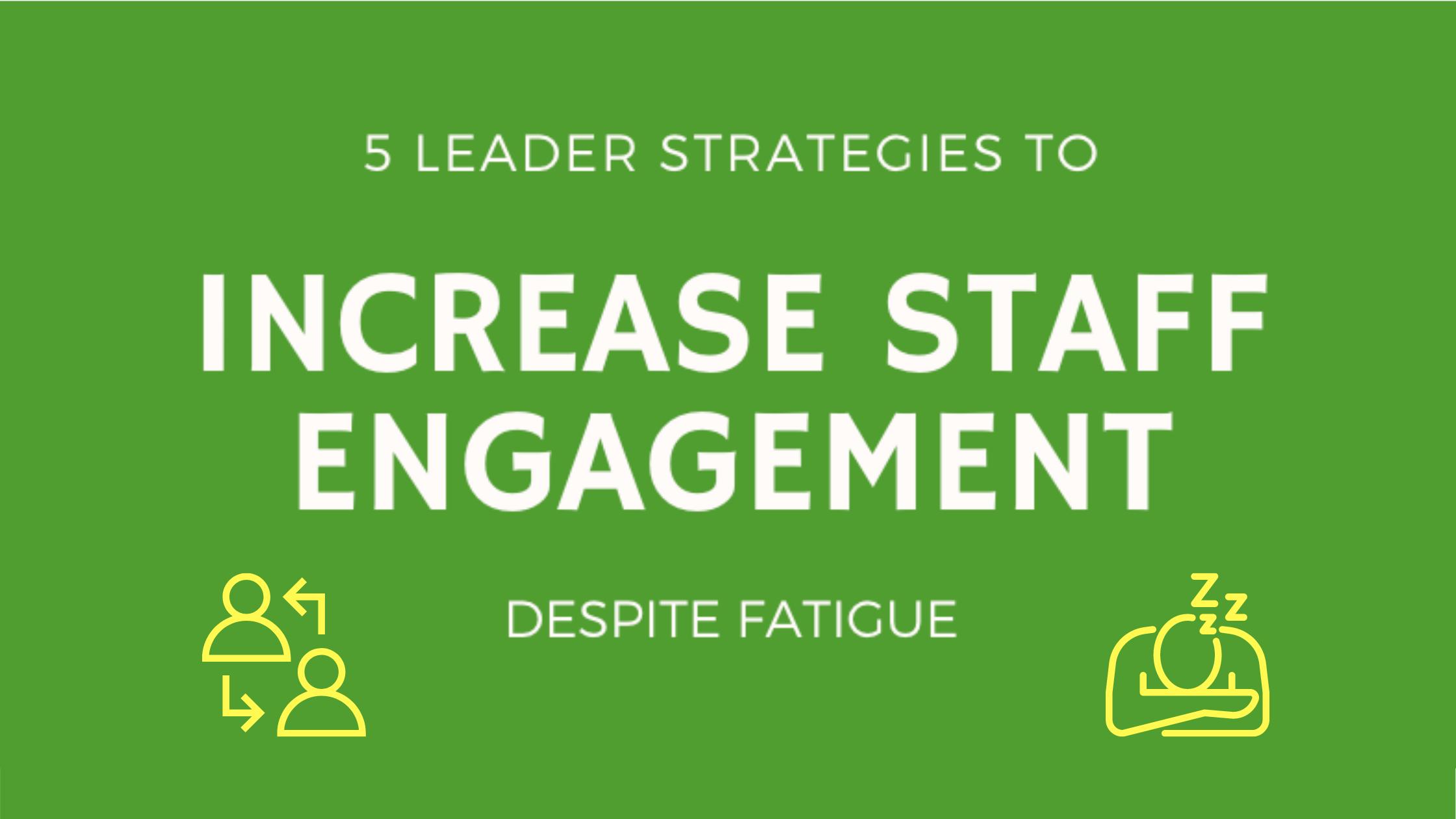 5-Leader-Strategies-to-Increase-Engagement-Despite-Fatigue