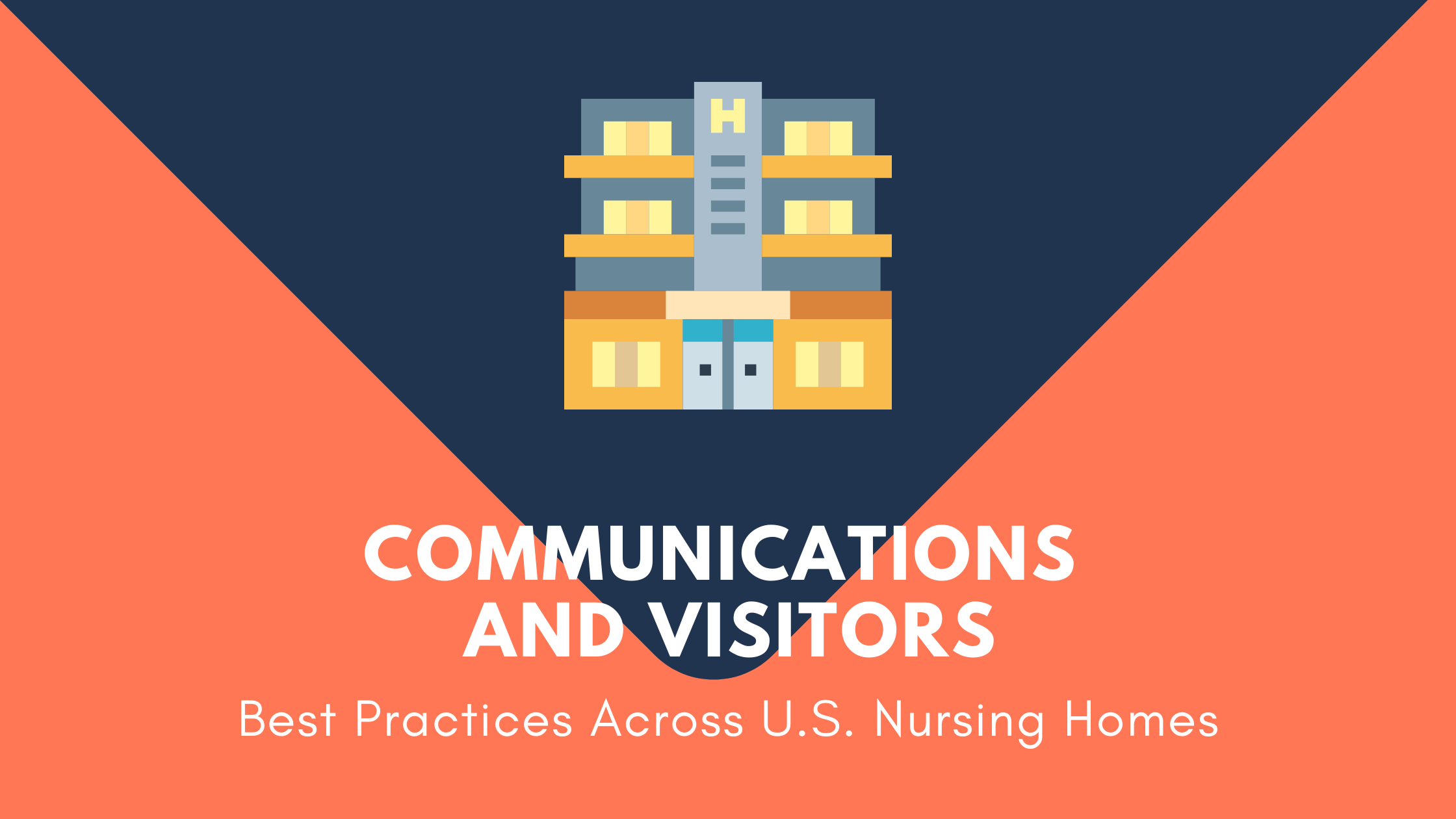COMMUNICATIONS AND VISITORS Best Practices Across U.S. Nursing Homes