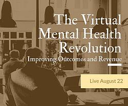 "The ""Virtual"" Mental Health Revolution - Improve Outcomes and Profitability.jpg"