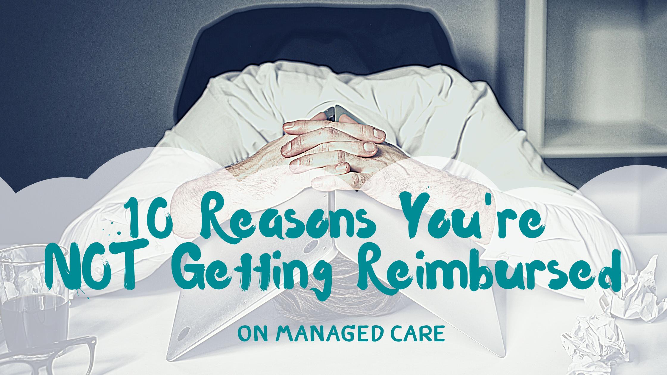 10 Reasons You're Not Getting Reimbursed
