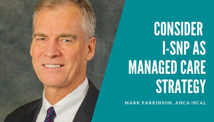 ISNP-managed-care-strategy-mark-parkinson-ahca-ncal
