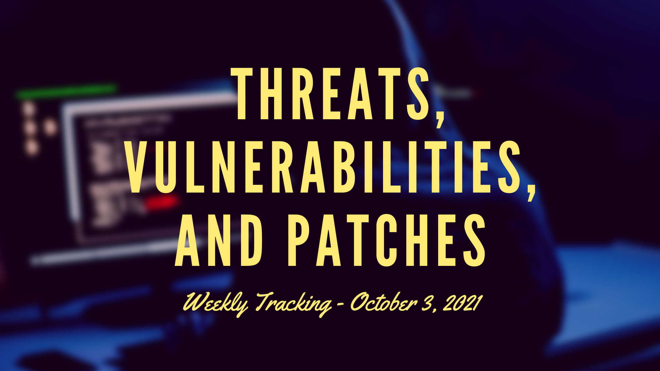 [Security Tip] Threats, Vulnerabilities, and Patches - Oct 3, 2021