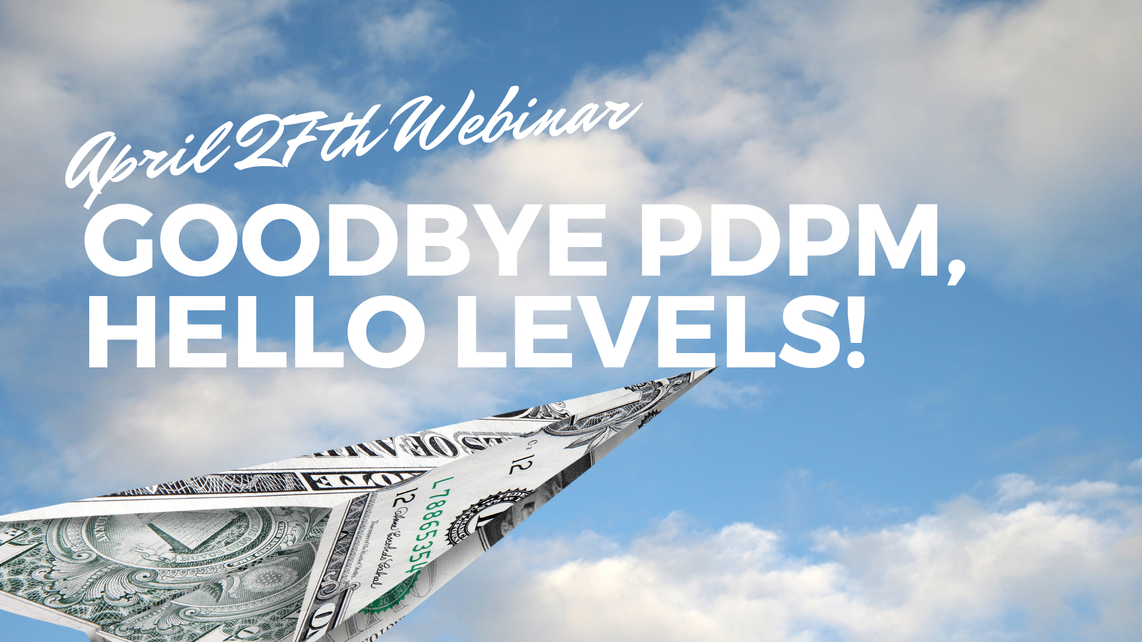 April 27 Webinar: Goodbye PDPM, Hello Levels!