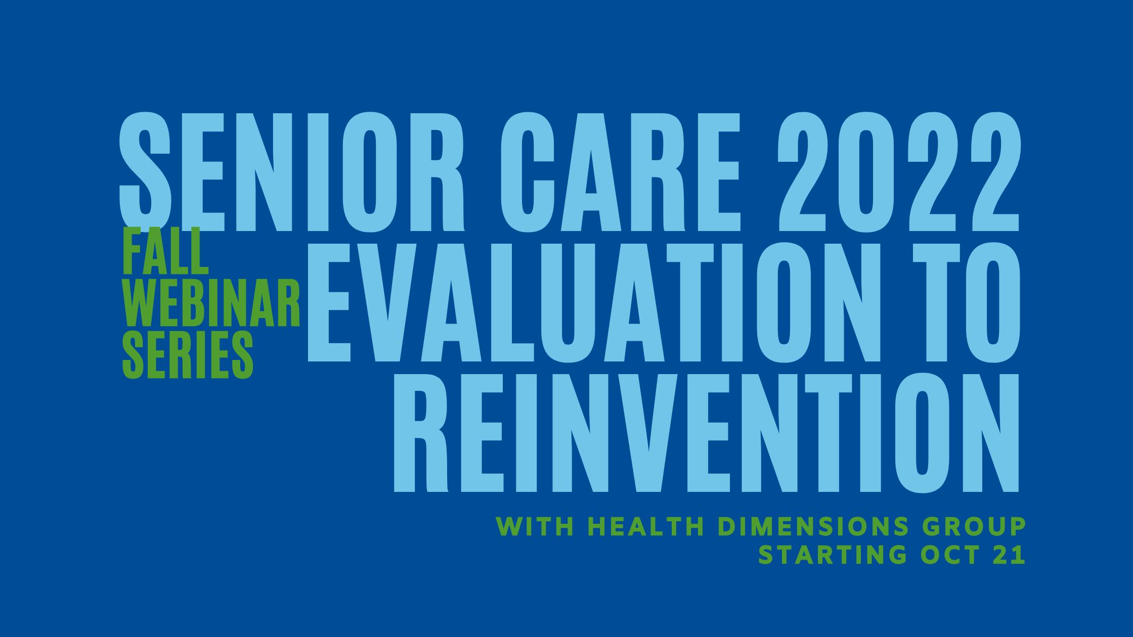 Fall Webinar Series: Senior Care 2022 - Evaluation to Reinvention